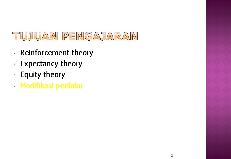 Reinforcement theory Expectancy theory Equity theory Modifikasi perilaku 2