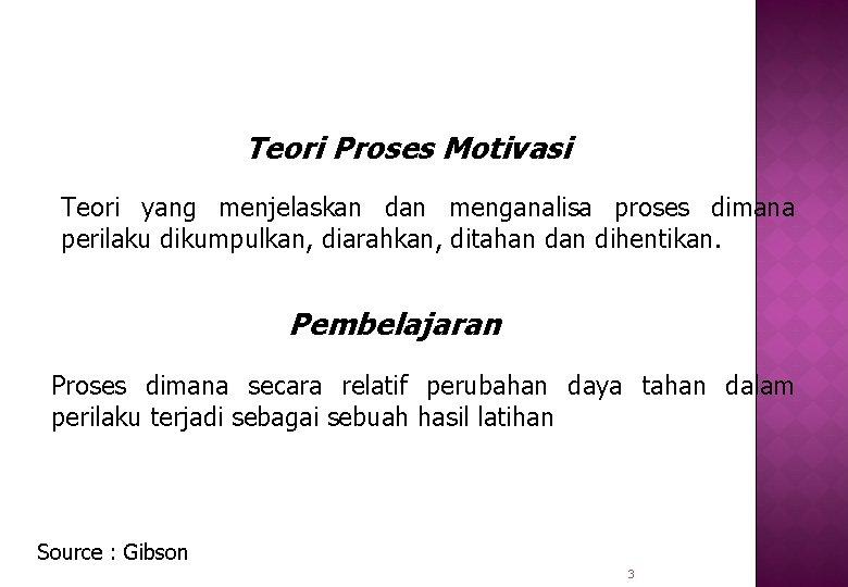 Teori Proses Motivasi Teori yang menjelaskan dan menganalisa proses dimana perilaku dikumpulkan, diarahkan, ditahan