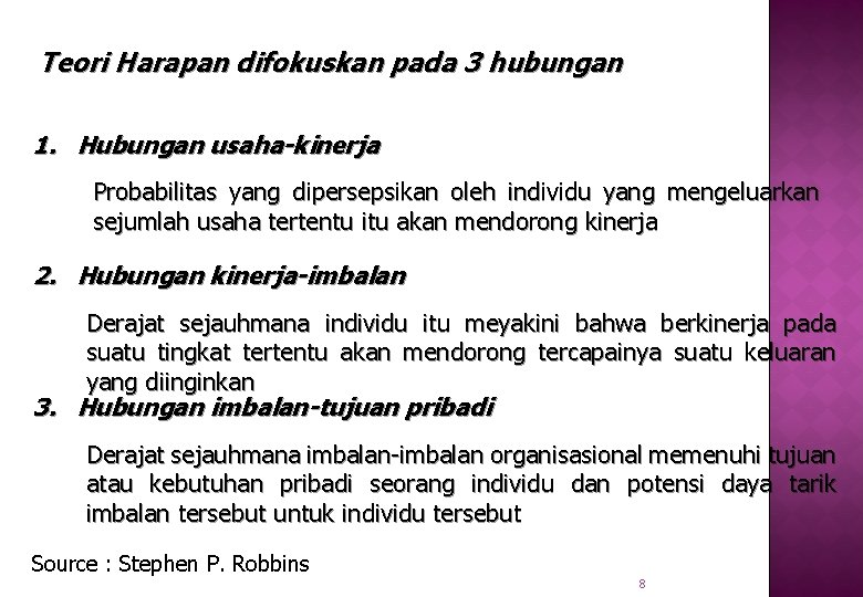 Teori Harapan difokuskan pada 3 hubungan 1. Hubungan usaha-kinerja Probabilitas yang dipersepsikan oleh individu