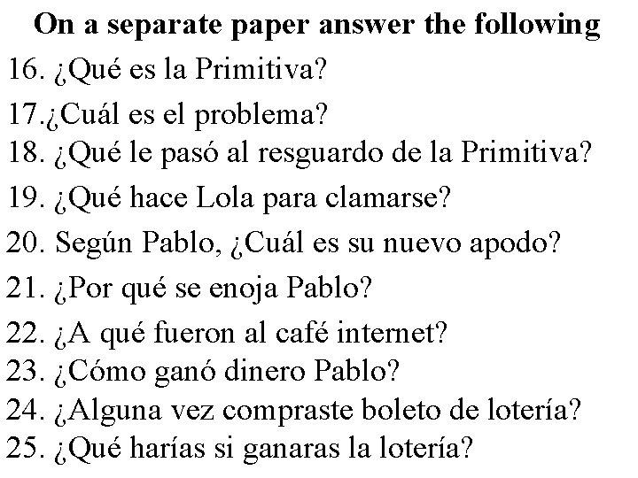 On a separate paper answer the following 16. ¿Qué es la Primitiva? 17. ¿Cuál
