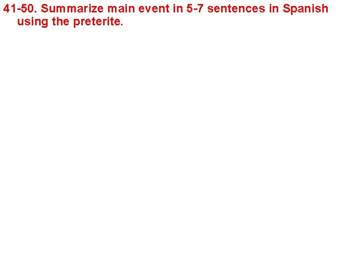 41 -50. Summarize main event in 5 -7 sentences in Spanish using the preterite.