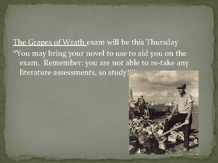 The Grapes of Wrath exam will be this Thursday *You may bring your novel