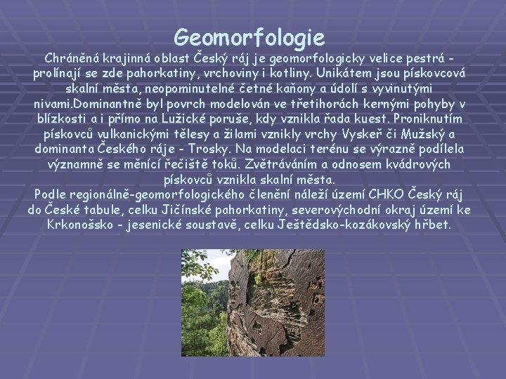 Geomorfologie Chráněná krajinná oblast Český ráj je geomorfologicky velice pestrá prolínají se zde pahorkatiny,