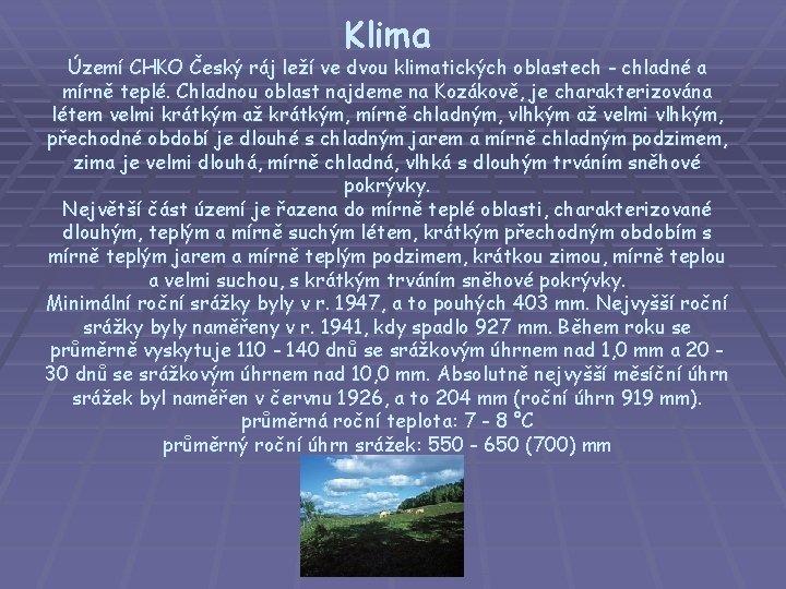 Klima Území CHKO Český ráj leží ve dvou klimatických oblastech - chladné a mírně