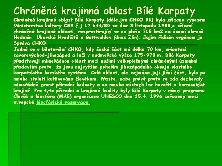 Chráněná krajinná oblast Bílé Karpaty (dále jen CHKO BK) byla zřízena výnosem Ministerstva kultury