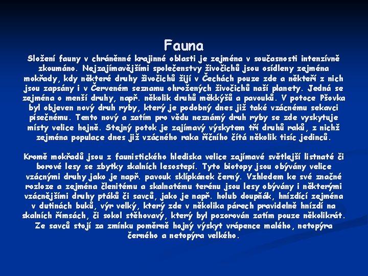 Fauna Složení fauny v chráněnné krajinné oblasti je zejména v současnosti intenzívně zkoumáno. Nejzajímavějšími