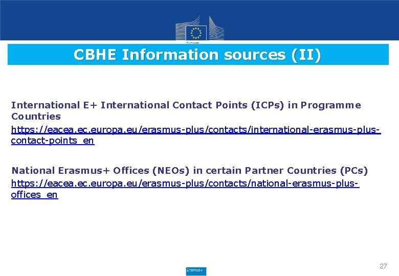 CBHE Information sources (II) International E+ International Contact Points (ICPs) in Programme Countries https: