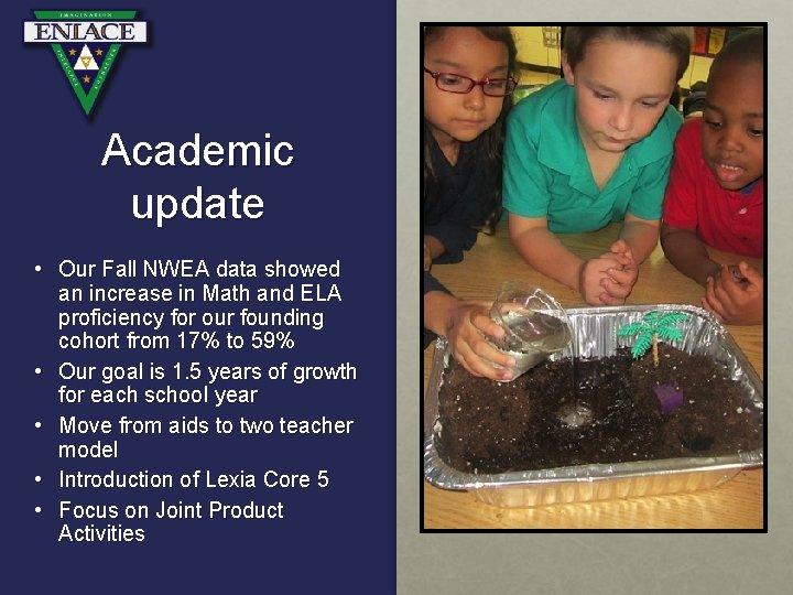 Academic update • Our Fall NWEA data showed an increase in Math and ELA