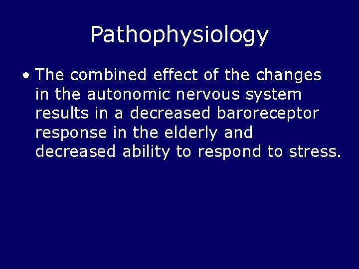 Pathophysiology • The combined effect of the changes in the autonomic nervous system results