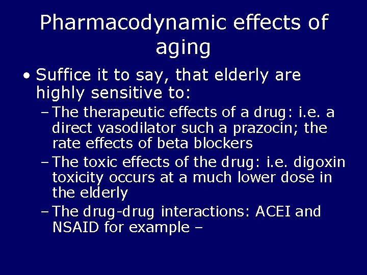 Pharmacodynamic effects of aging • Suffice it to say, that elderly are highly sensitive