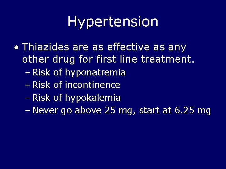 Hypertension • Thiazides are as effective as any other drug for first line treatment.