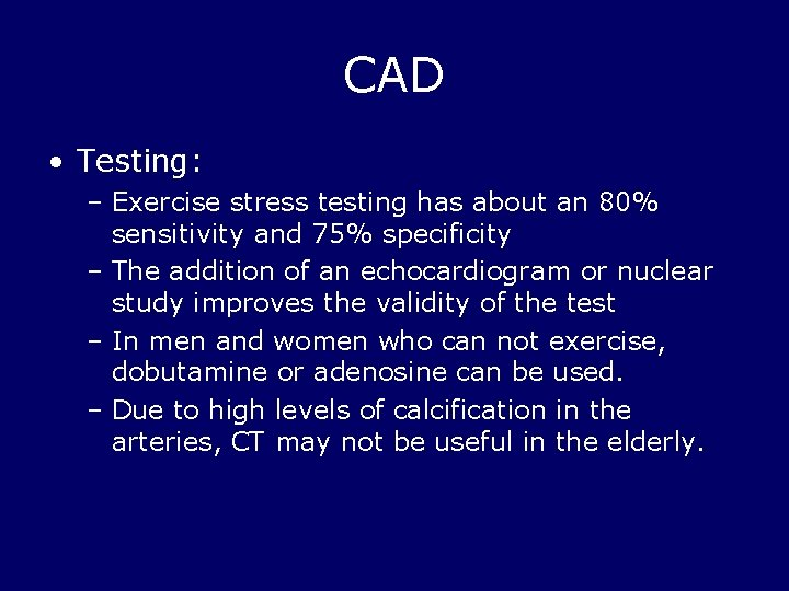 CAD • Testing: – Exercise stress testing has about an 80% sensitivity and 75%