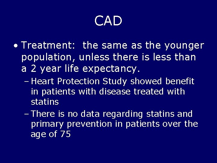 CAD • Treatment: the same as the younger population, unless there is less than