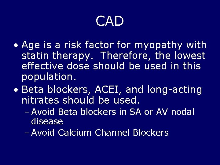 CAD • Age is a risk factor for myopathy with statin therapy. Therefore, the