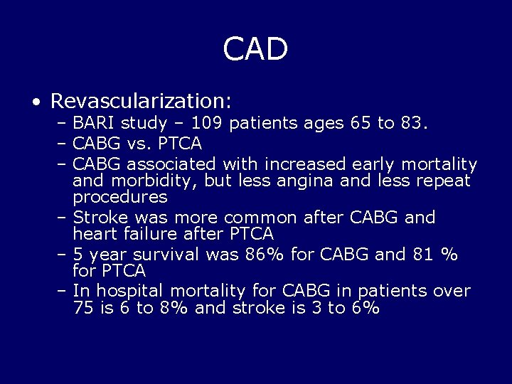 CAD • Revascularization: – BARI study – 109 patients ages 65 to 83. –
