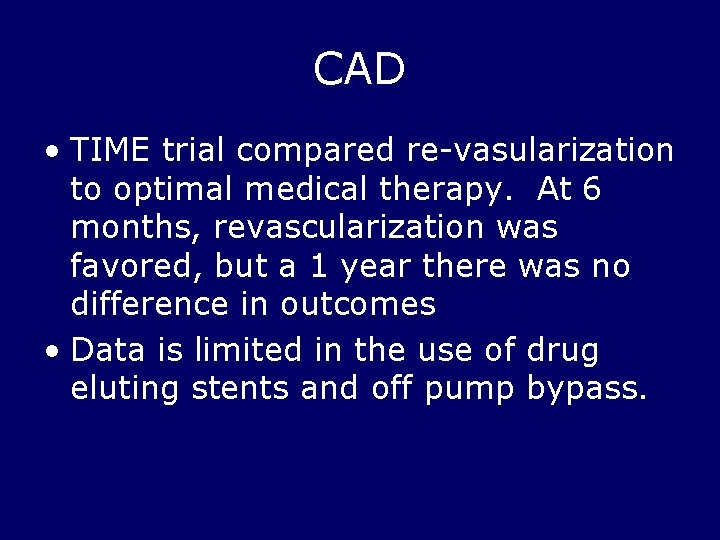 CAD • TIME trial compared re-vasularization to optimal medical therapy. At 6 months, revascularization