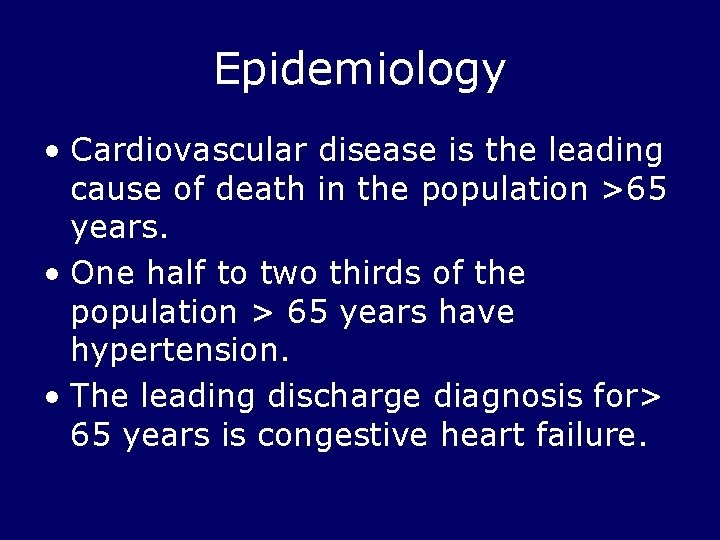 Epidemiology • Cardiovascular disease is the leading cause of death in the population >65