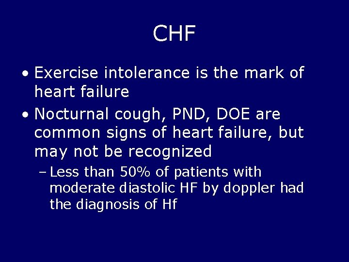CHF • Exercise intolerance is the mark of heart failure • Nocturnal cough, PND,