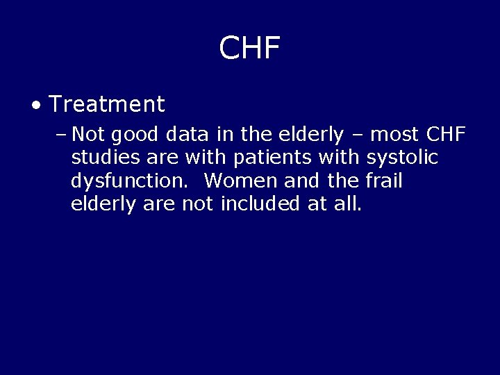 CHF • Treatment – Not good data in the elderly – most CHF studies