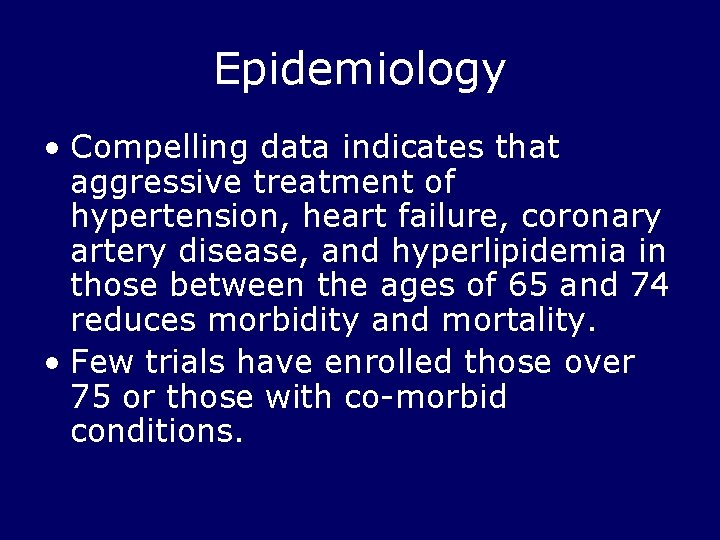 Epidemiology • Compelling data indicates that aggressive treatment of hypertension, heart failure, coronary artery