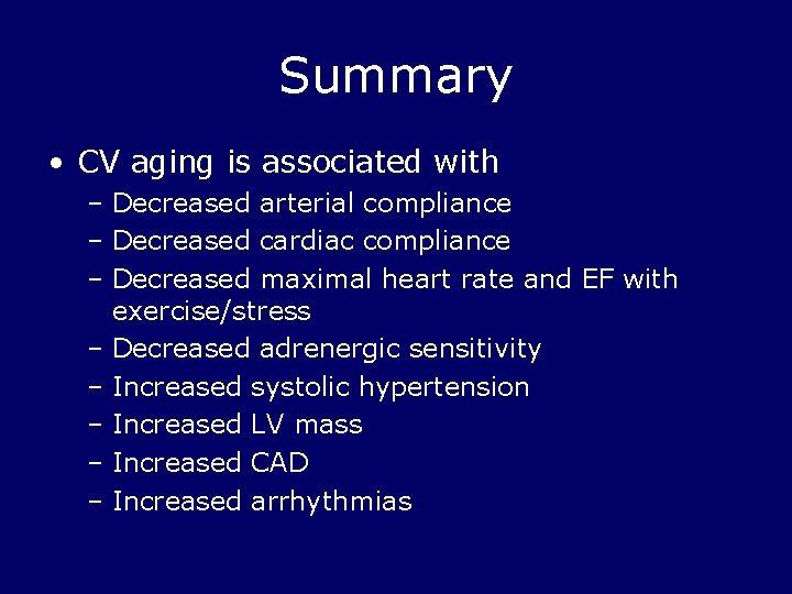 Summary • CV aging is associated with – Decreased arterial compliance – Decreased cardiac