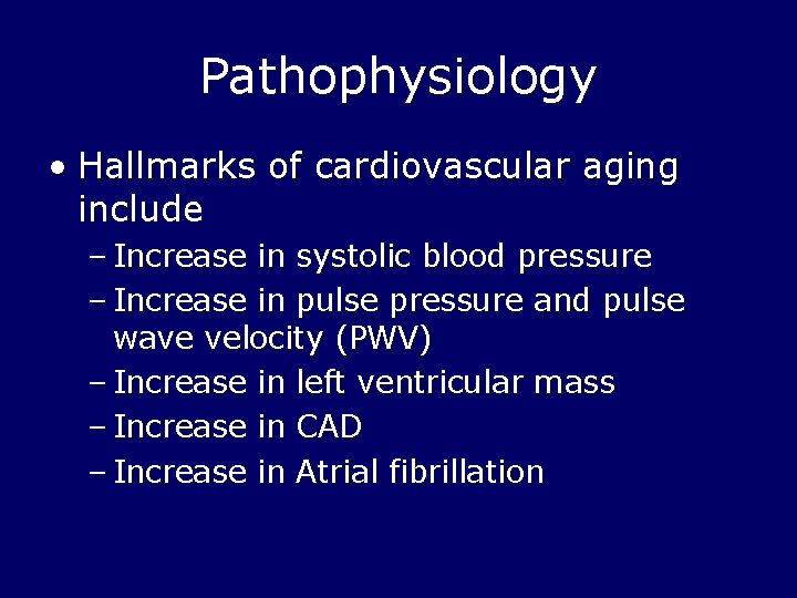 Pathophysiology • Hallmarks of cardiovascular aging include – Increase in systolic blood pressure –