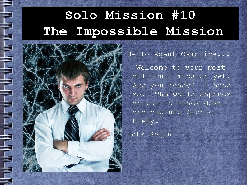 Solo Mission #10 The Impossible Mission Hello Agent Campfire. . . Welcome to your