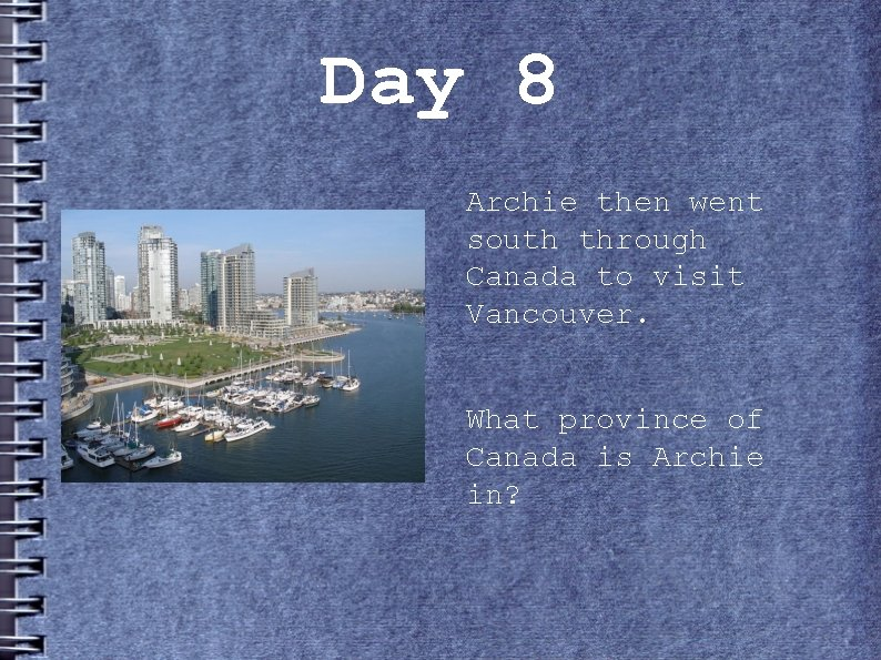 Day 8 Archie then went south through Canada to visit Vancouver. What province of