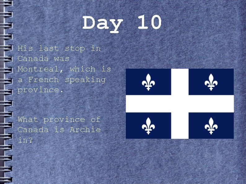 Day 10 His last stop in Canada was Montreal, which is a French speaking