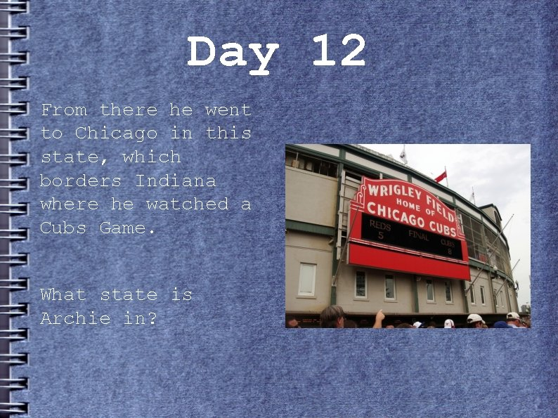 Day 12 From there he went to Chicago in this state, which borders Indiana