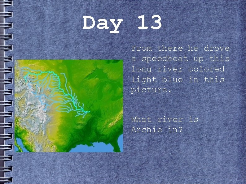 Day 13 From there he drove a speedboat up this long river colored light
