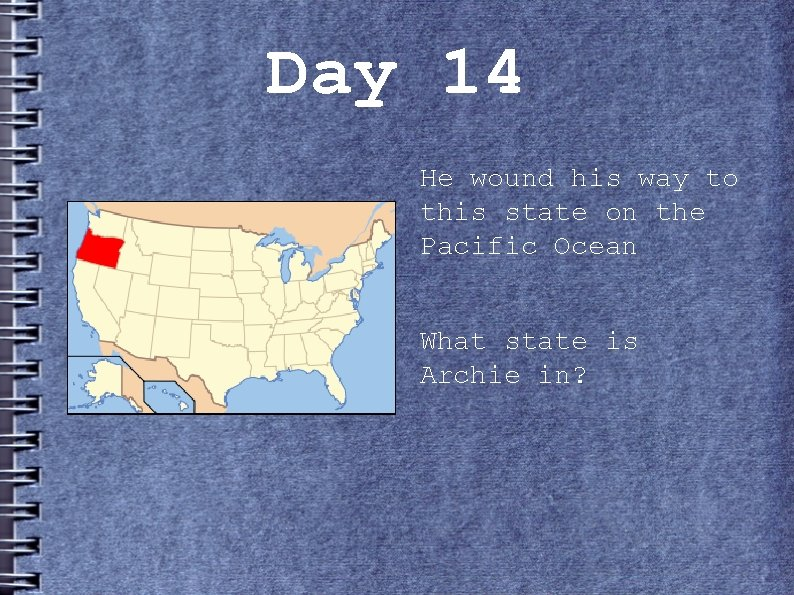 Day 14 He wound his way to this state on the Pacific Ocean What