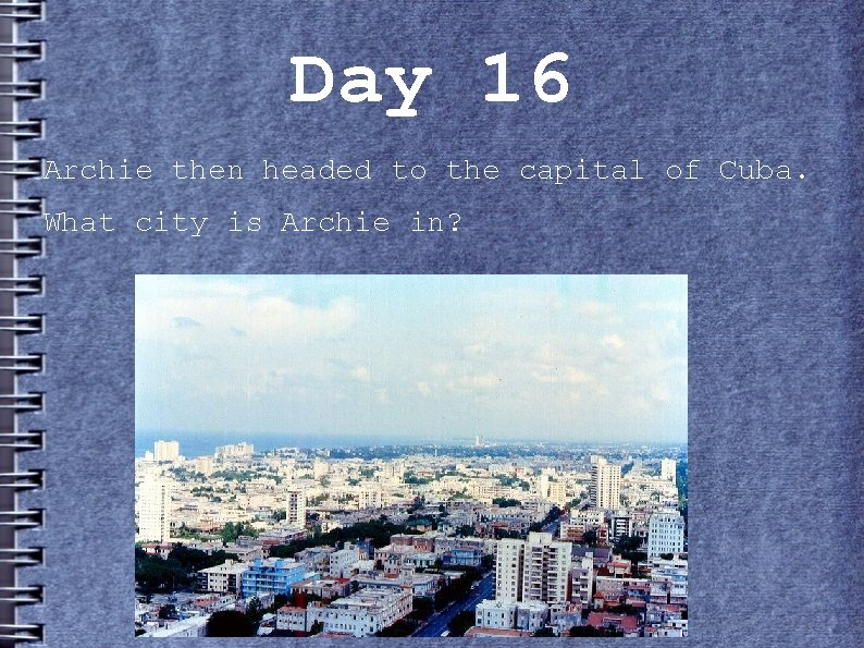 Day 16 Archie then headed to the capital of Cuba. What city is Archie