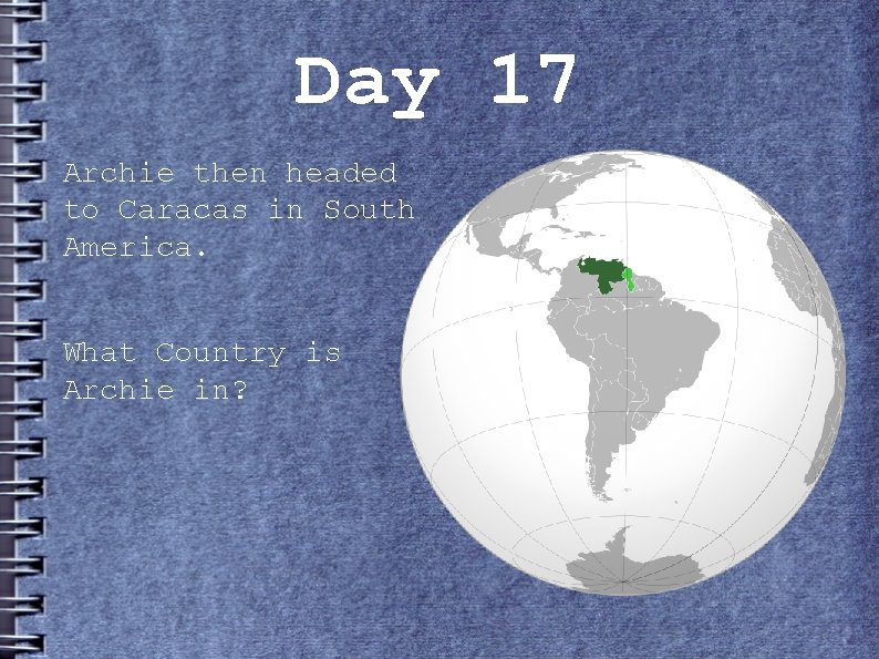 Day 17 Archie then headed to Caracas in South America. What Country is Archie