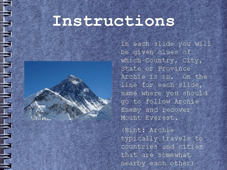 Instructions In each slide you will be given clues of which Country, City, State