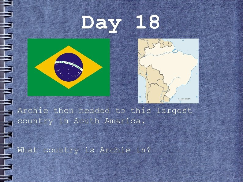 Day 18 Archie then headed to this largest country in South America. What country