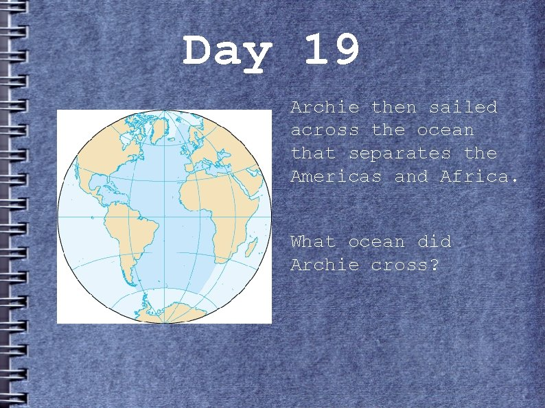 Day 19 Archie then sailed across the ocean that separates the Americas and Africa.