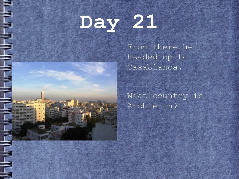 Day 21 From there he headed up to Casablanca. What country is Archie in?