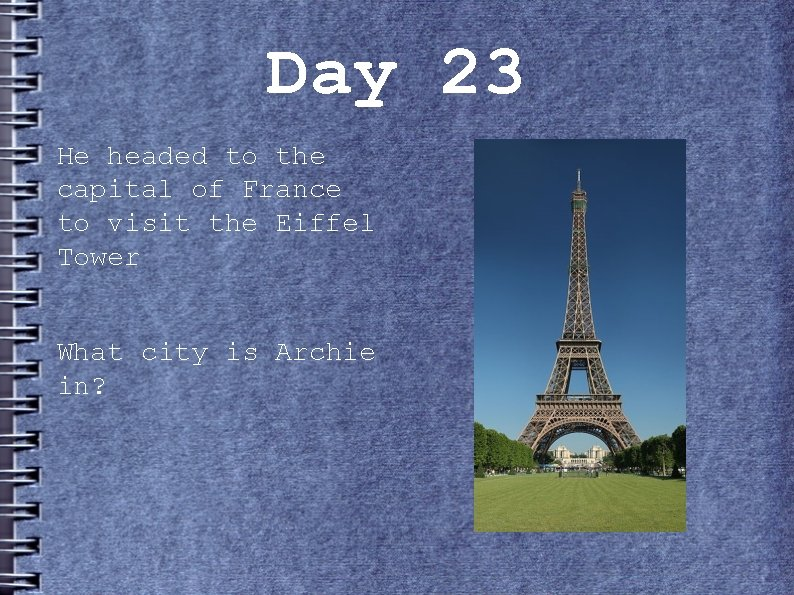 Day 23 He headed to the capital of France to visit the Eiffel Tower