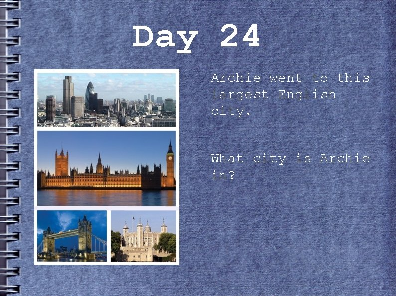 Day 24 Archie went to this largest English city. What city is Archie in?
