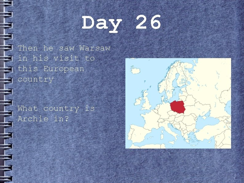 Day 26 Then he saw Warsaw in his visit to this European country What