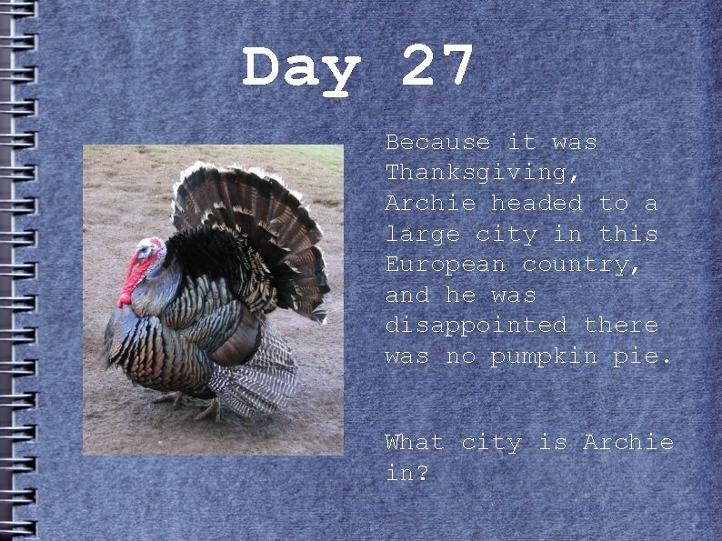 Day 27 Because it was Thanksgiving, Archie headed to a large city in this