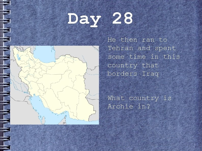 Day 28 He then ran to Tehran and spent some time in this country