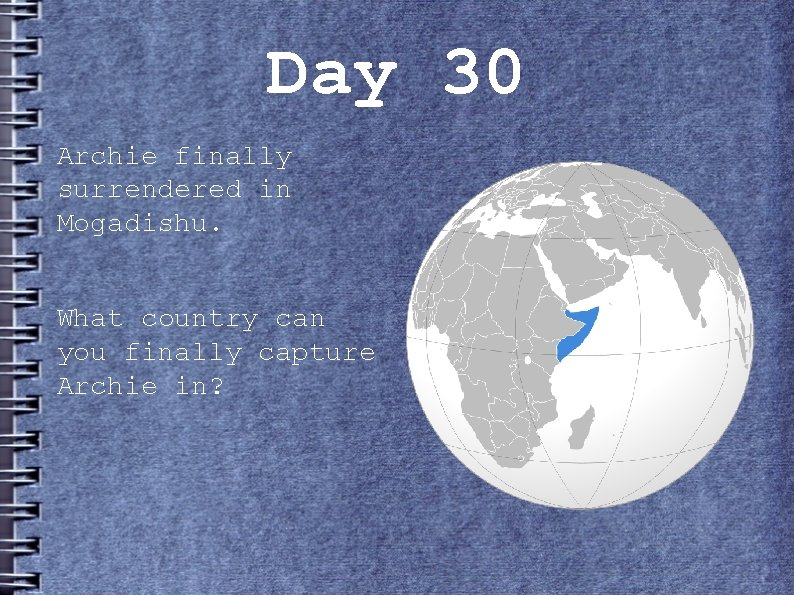 Day 30 Archie finally surrendered in Mogadishu. What country can you finally capture Archie