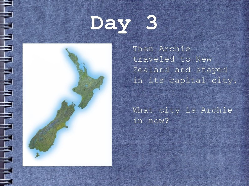 Day 3 Then Archie traveled to New Zealand stayed in its capital city. What