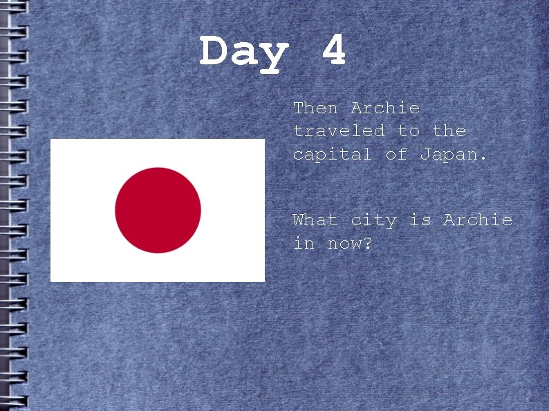 Day 4 Then Archie traveled to the capital of Japan. What city is Archie