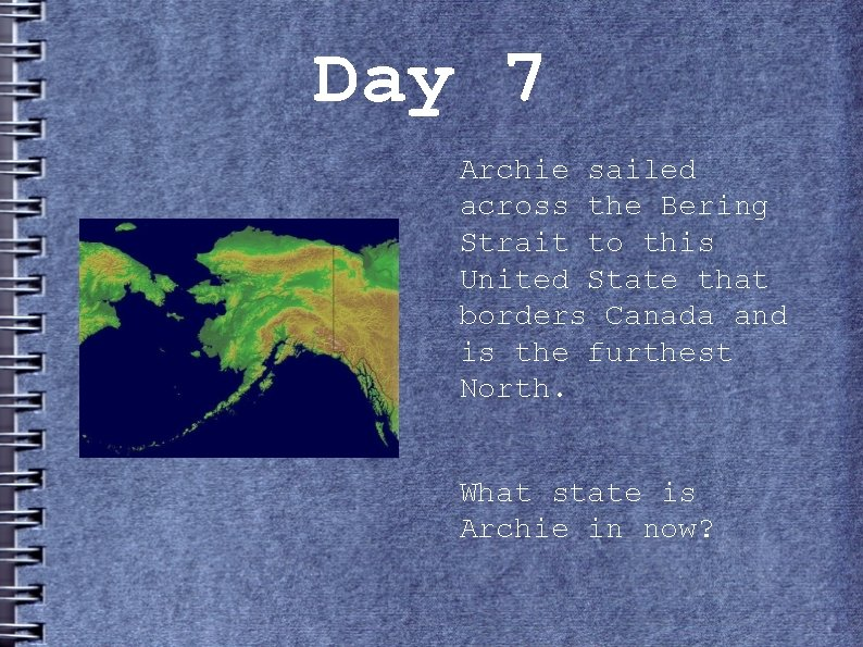 Day 7 Archie sailed across the Bering Strait to this United State that borders