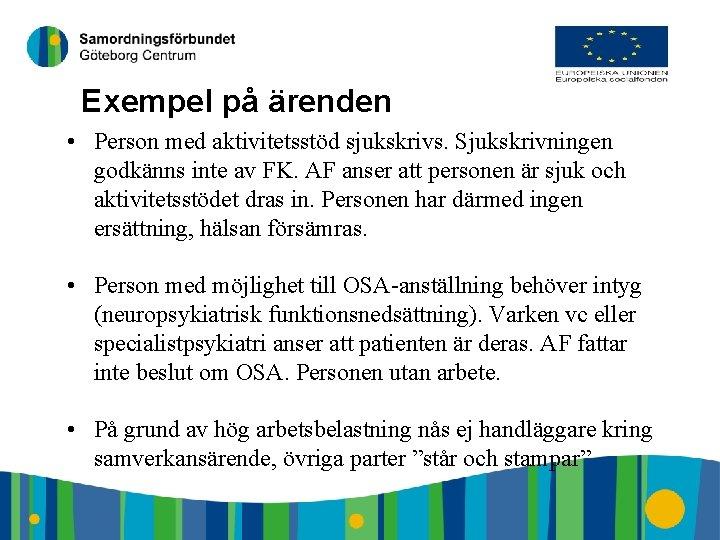 5 Exempel på ärenden • Person med aktivitetsstöd sjukskrivs. Sjukskrivningen godkänns inte av FK.