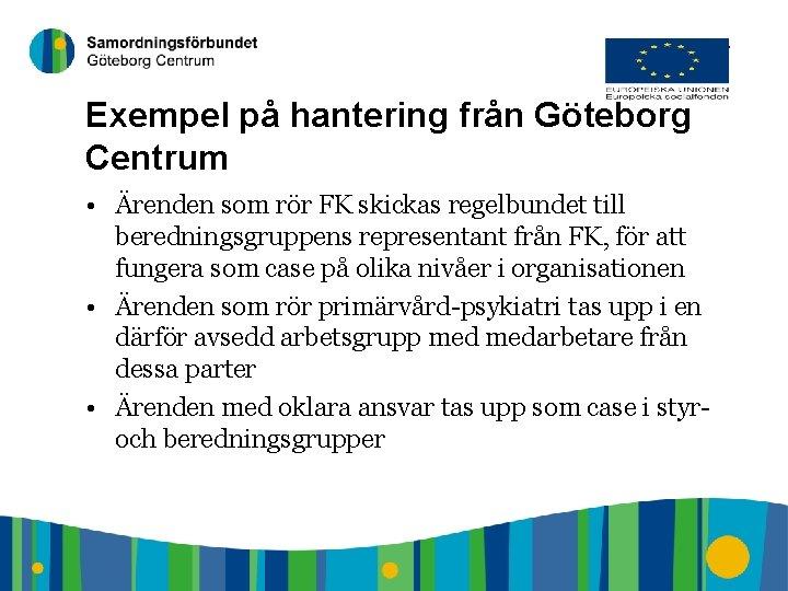 7 Exempel på hantering från Göteborg Centrum • Ärenden som rör FK skickas regelbundet