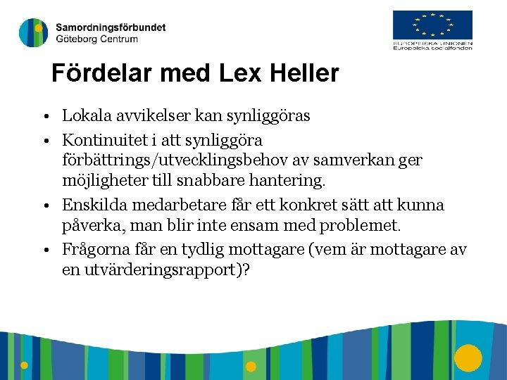 8 Fördelar med Lex Heller • Lokala avvikelser kan synliggöras • Kontinuitet i att